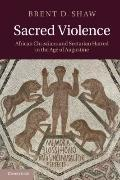Sacred Violence : African Christians and Sectarian Hatred in the Age of Augustine