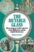 The Mutable Glass: Mirror-imagery in titles and texts of the Middle Ages and English Renaiss...