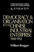 Democracy and Organisation in the Chinese Industrial Enterprise (1948-1953) (Contemporary Ch...