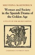 Woman and Society in the Spanish Drama of the Golden Age: A Study of the Mujer Varonil