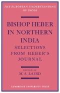 Bishop Heber in Northern India: Selections from Heber's Journal (European Understanding of I...