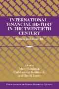 International Financial History in the Twentieth Century: System and Anarchy (Publications o...