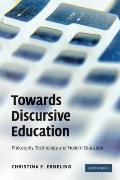 Towards Discursive Education : Philosophy, Technology and Modern Education