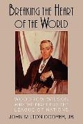 Breaking the Heart of the World : Woodrow Wilson and the Fight for the League of Nations