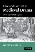 Love and Conflict in Medieval Drama : The Plays and their Legacy
