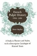 French Pulpit Oratory, 1598-1650 : A Study in Themes and Styles, with a Descriptive Catalogu...