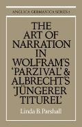 Art of Narration in Wolfram's Parzival and Albrecht's Jüngerer Titurel