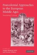Postcolonial Approaches to the European Middle Ages : Translating Cultures