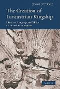 Creation of Lancastrian Kingship : Literature, Language and Politics in Late Medieval England