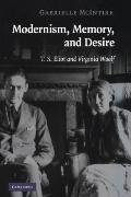Modernism, Memory, and Desire : T. S. Eliot and Virginia Woolf