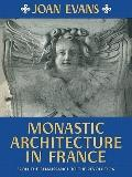 Monastic Architecture in France : From the Renaissance to the Revolution