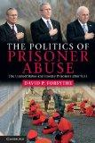 The Politics of Prisoner Abuse: The United States and Enemy Prisoners after 9/11