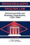 Industrializing English Law : Entrepreneurship and Business Organization, 1720-1844