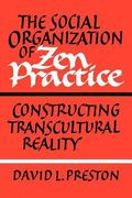 Social Organization of Zen Practice : Constructing Transcultural Reality