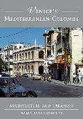 Venice's Mediterranean Colonies : Architecture and Urbanism