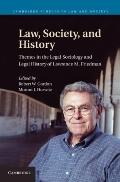 Law, Society, and History: Themes in the Legal Sociology and Legal History of Lawrence M. Fr...