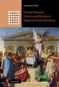 Homer Between History and Fiction in Imperial Greek Literature (Greek Culture in the Roman W...