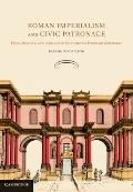 Roman Imperialism and Civic Patronage : Form, Meaning and Ideology in Monumental Fountain Co...