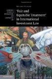 'Fair and Equitable Treatment' in International Investment Law (Cambridge Studies in Interna...
