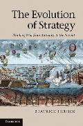 Evolution of Strategy : Thinking War from Antiquity to the Present