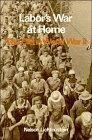 Labor's War at Home: The CIO in World War II