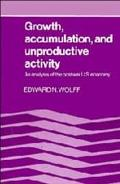 Growth, Accumulation, and Unproductive Activity An Analysis of the Postwar U.S. Economy