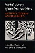 Social Theory of Modern Societies Anthony Giddens and His Critics