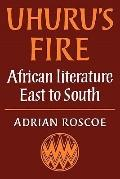 Uhuru's Fire: African Literature East to South