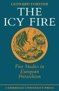 Icy Fire: Five Studies in European Petrarchism - Leonard Forster - Paperback