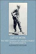 Out of Work The First Century of Unemployment in Massachusetts