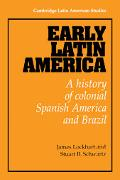 Early Latin America A History of Colonial Spanish America and Brazil