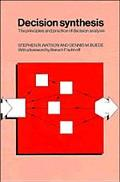 Decision Synthesis The Principles and Practice of Decision Analysis