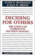 Deciding for Others The Ethics of Surrogate Decision Making