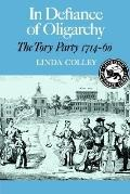 In Defiance of Oligarchy The Tory Party 1714-1760