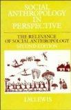 Social Anthropology in Perspective: The Relevance of Social Anthropology