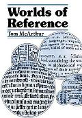 Worlds of Reference: Learning and Language from the Clay Tablet to the Computer - T. Mcarthu...