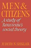 Men and Citizens: A Study of Rousseau's Social Theory - Judith N. Shklar - Paperback