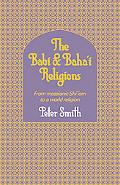 Babi and Baha'i Religions: From the Messianic Shi'ism to a World Religion