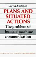 Plans and Situated Actions The Problem of Human-Machine Communication