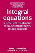 Integral Equations A Practical Treatment, from Spectral Theory to Applications