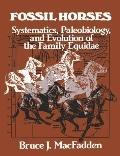 Fossil Horses Systematics, Paleobiology, and Evolution of the Family Equidae