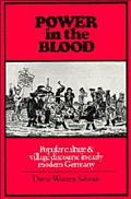 Power in the Blood Popular Culture and Village Discourse in Early Modern Germany