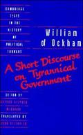 William of Ockham: A Short Discourse on Tyrannical Government