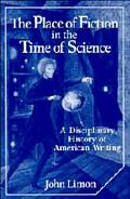 Place of Fiction in the Time of Science A Disciplinary History of American Writing