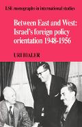 Between East and West Israel's Foreign Policy Orientation, 1948-1956