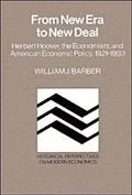 From New Era to New Deal Herbert Hoover, the Economists, and American Economic Policy, 1921-...