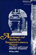 Absolutism and Society in Seventeenth-Century France: State Power and Provincial Aristocracy...