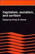 Capitalism, Socialism, and Serfdom Essays by Evsey D. Domar