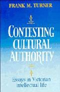 Contesting Cultural Authority Essays in Victorian Intellectual Life
