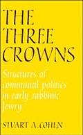 Three Crowns Structures of Communal Politics in Early Rabbinic Jewry